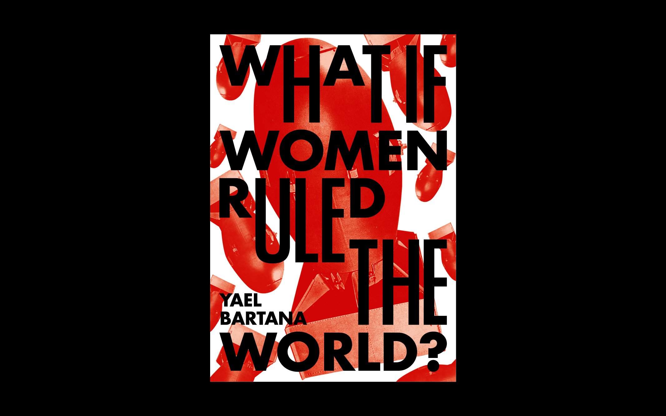What If Women Ruled the World, In Collaboration with Gila Kaplan